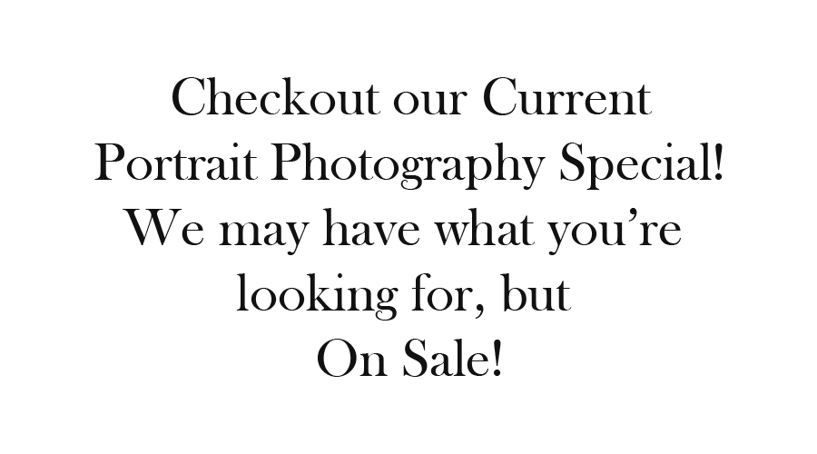 Checkout our current Portrait Photography Special